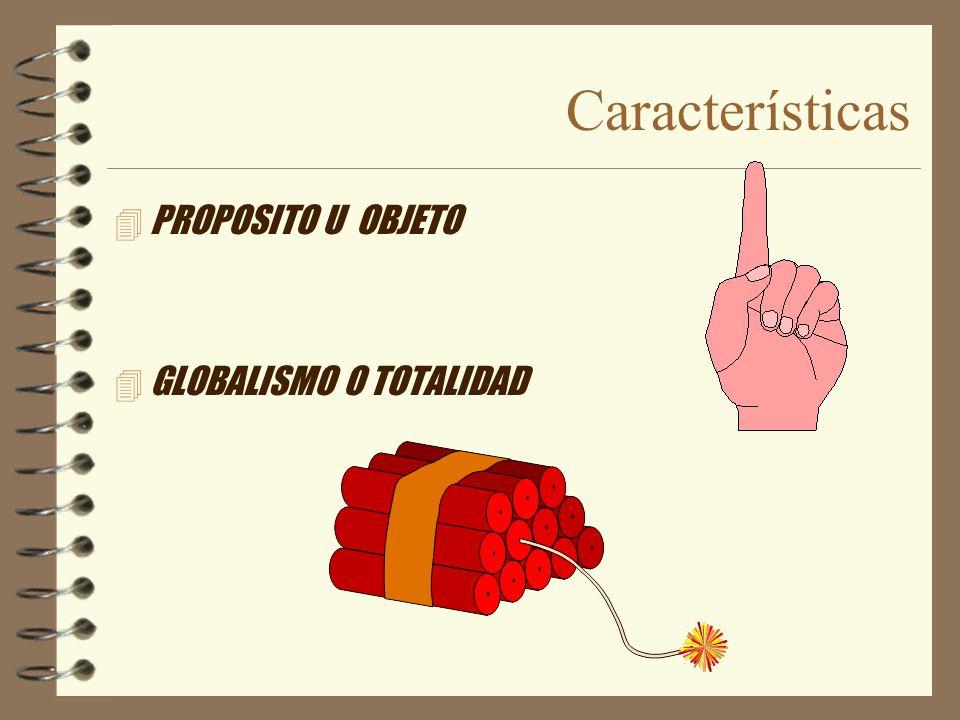 Características PROPOSITO U OBJETO GLOBALISMO O TOTALIDAD