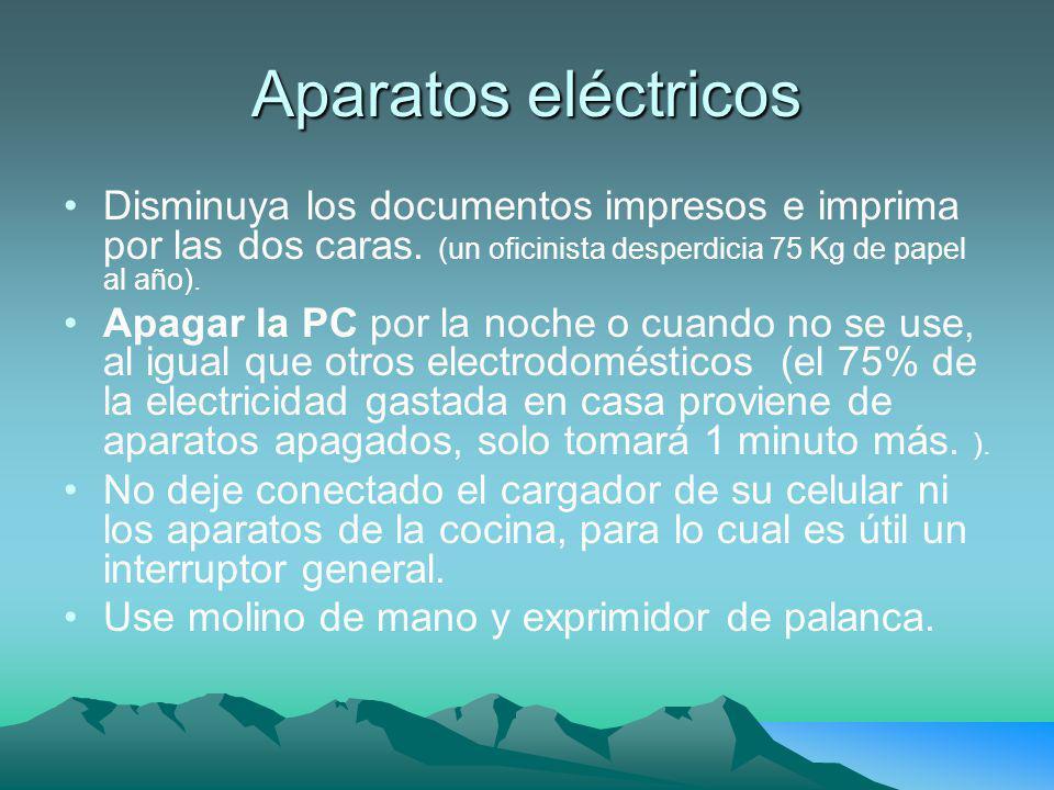 Aparatos eléctricos Disminuya los documentos impresos e imprima por las dos caras. (un oficinista desperdicia 75 Kg de papel al año).