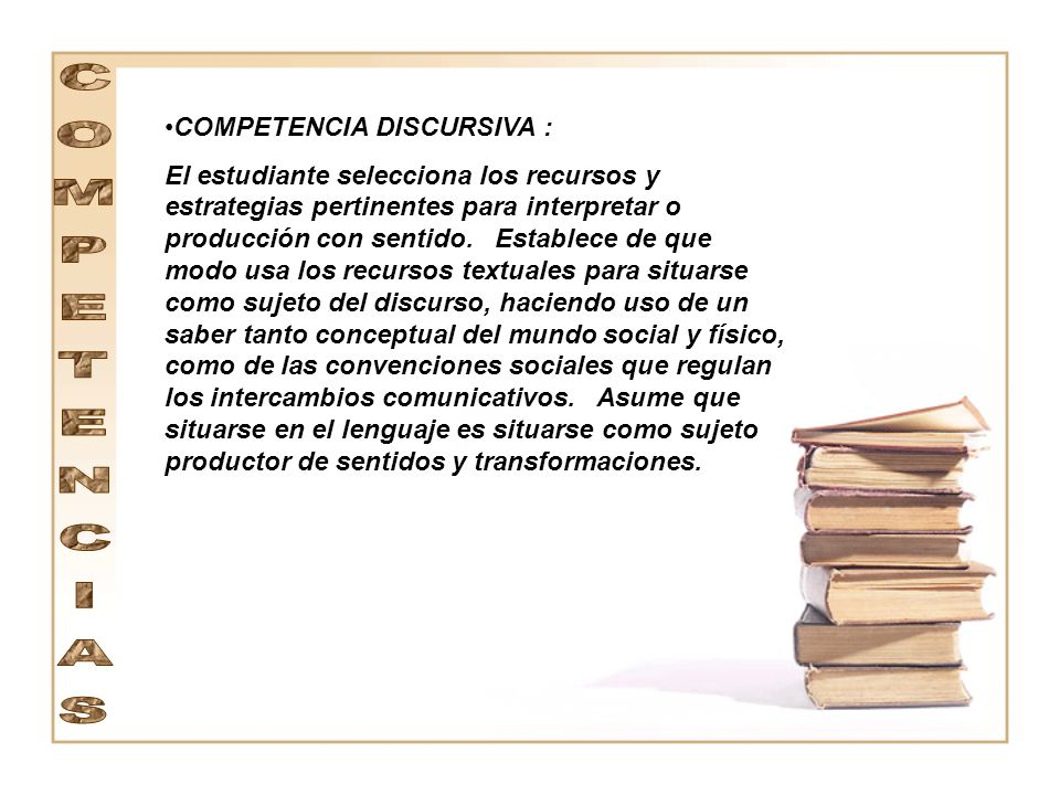 COMPETENCIAS COMPETENCIA DISCURSIVA :