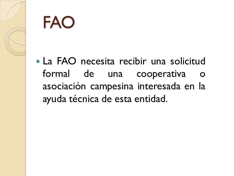 FAO La FAO necesita recibir una solicitud formal de una cooperativa o asociación campesina interesada en la ayuda técnica de esta entidad.