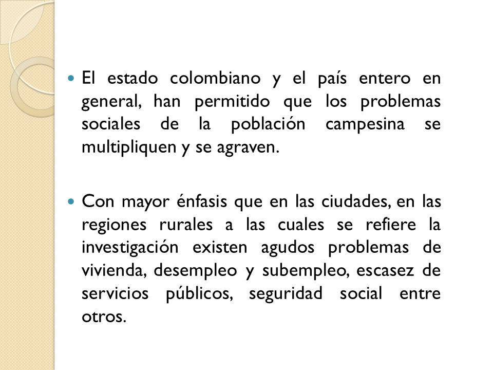 El estado colombiano y el país entero en general, han permitido que los problemas sociales de la población campesina se multipliquen y se agraven.