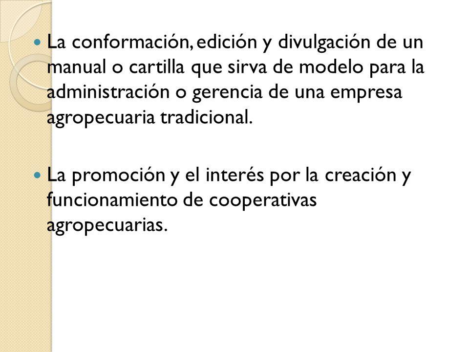 La conformación, edición y divulgación de un manual o cartilla que sirva de modelo para la administración o gerencia de una empresa agropecuaria tradicional.