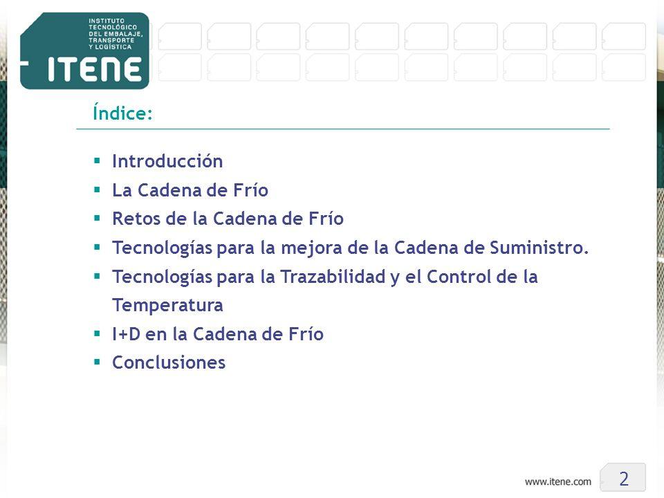 Índice: Introducción. La Cadena de Frío. Retos de la Cadena de Frío. Tecnologías para la mejora de la Cadena de Suministro.