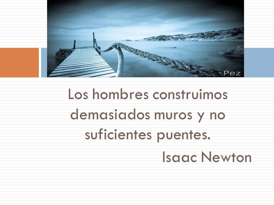 Los hombres construimos demasiados muros y no suficientes puentes.