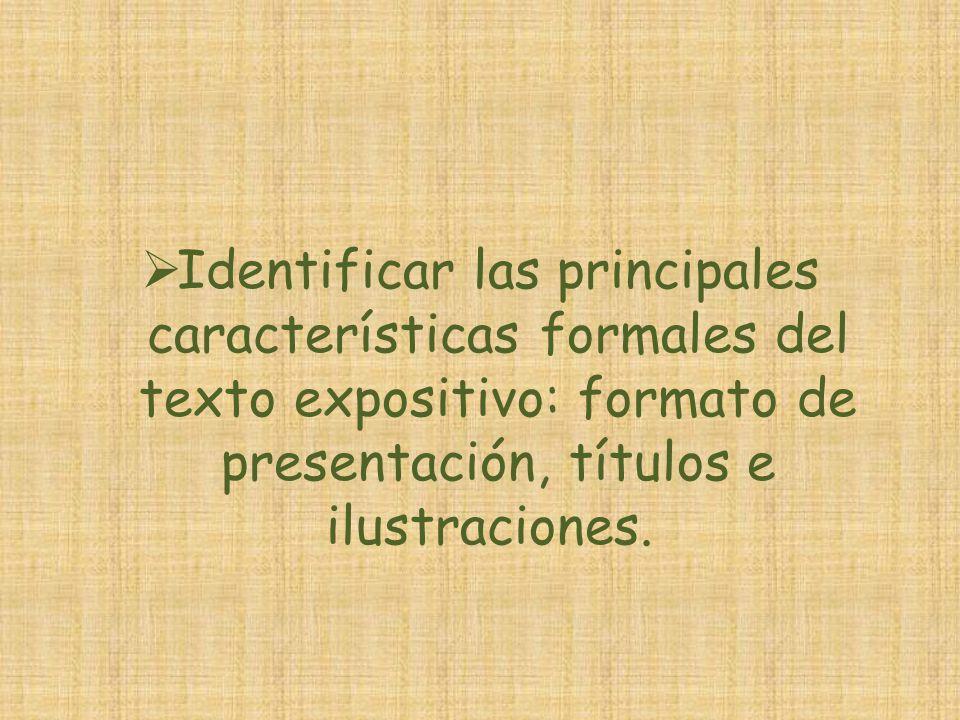 Identificar las principales características formales del texto expositivo: formato de presentación, títulos e ilustraciones.