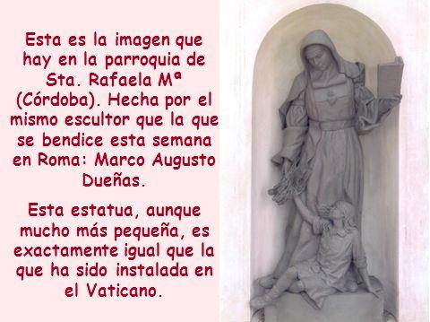 Esta es la imagen que hay en la parroquia de Sta. Rafaela Mª (Córdoba)