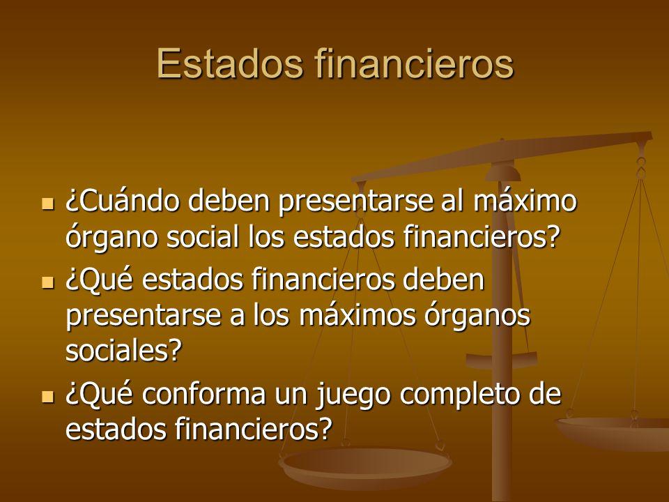 Estados financieros ¿Cuándo deben presentarse al máximo órgano social los estados financieros