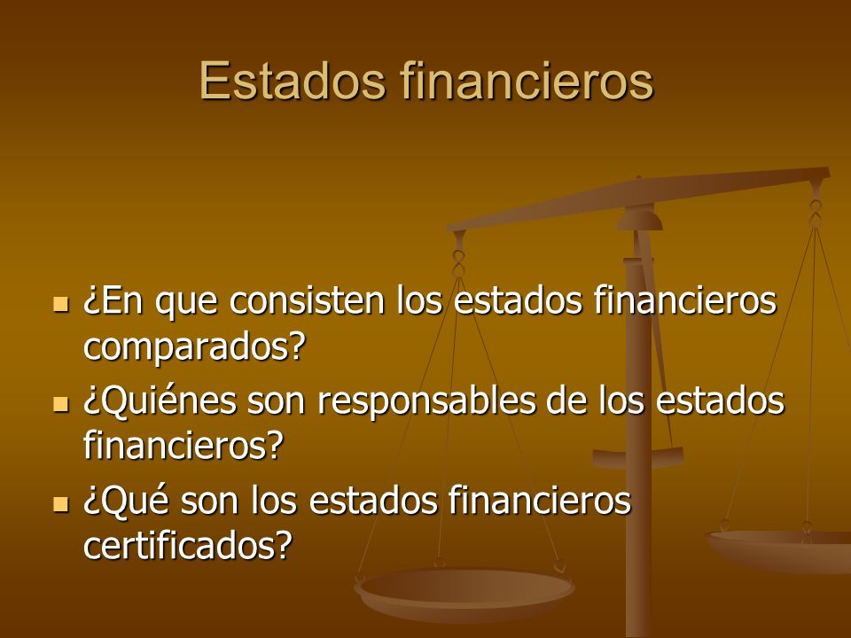 Estados financieros ¿En que consisten los estados financieros comparados ¿Quiénes son responsables de los estados financieros