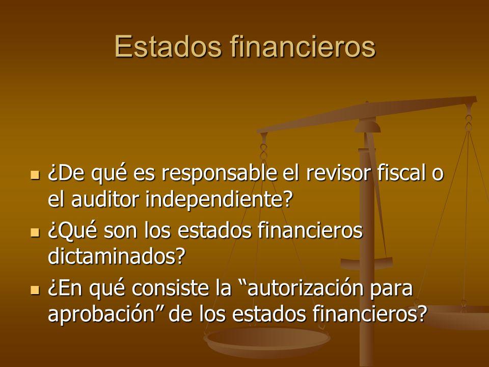 Estados financieros ¿De qué es responsable el revisor fiscal o el auditor independiente ¿Qué son los estados financieros dictaminados