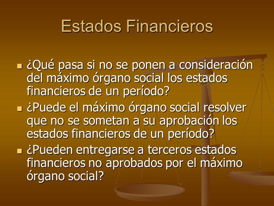 Estados Financieros ¿Qué pasa si no se ponen a consideración del máximo órgano social los estados financieros de un período