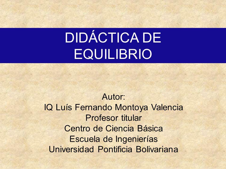 DIDÁCTICA DE EQUILIBRIO Autor: IQ Luís Fernando Montoya Valencia