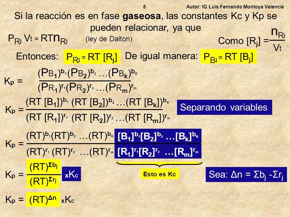 5 Autor: IQ Luis Fernando Montoya Valencia. Si la reacción es en fase gaseosa, las constantes Kc y Kp se pueden relacionar, ya que.