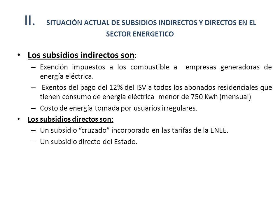 II. SITUACIÓN ACTUAL DE SUBSIDIOS INDIRECTOS Y DIRECTOS EN EL SECTOR ENERGETICO