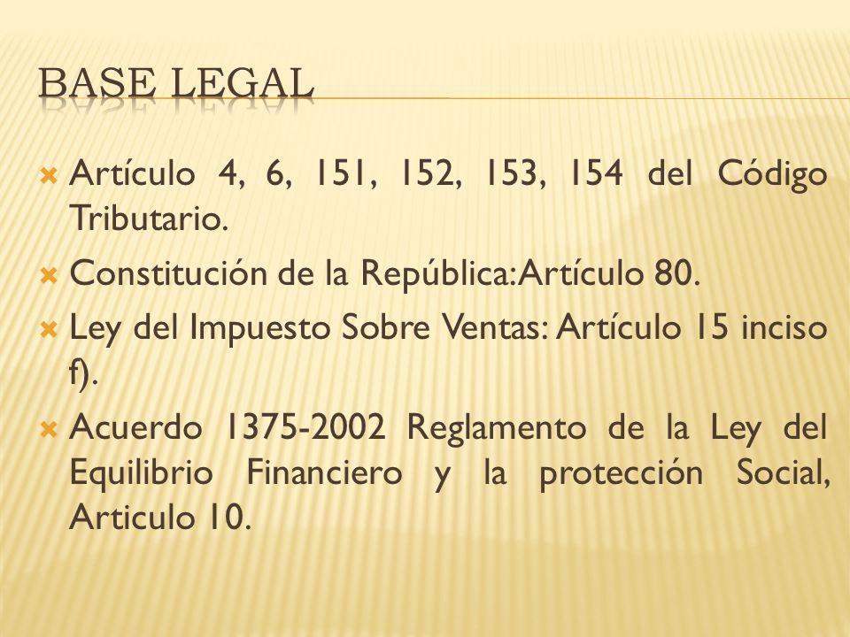 BASE LEGAL Artículo 4, 6, 151, 152, 153, 154 del Código Tributario.