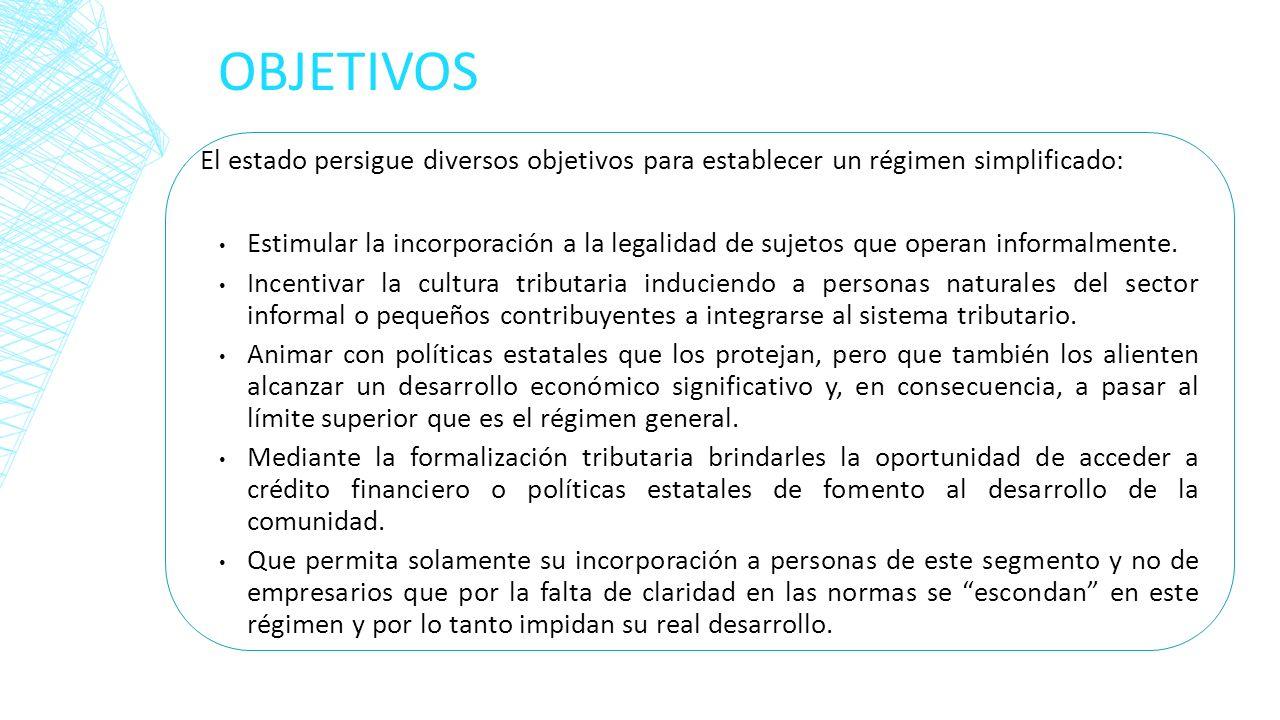 OBJETIVOS El estado persigue diversos objetivos para establecer un régimen simplificado: