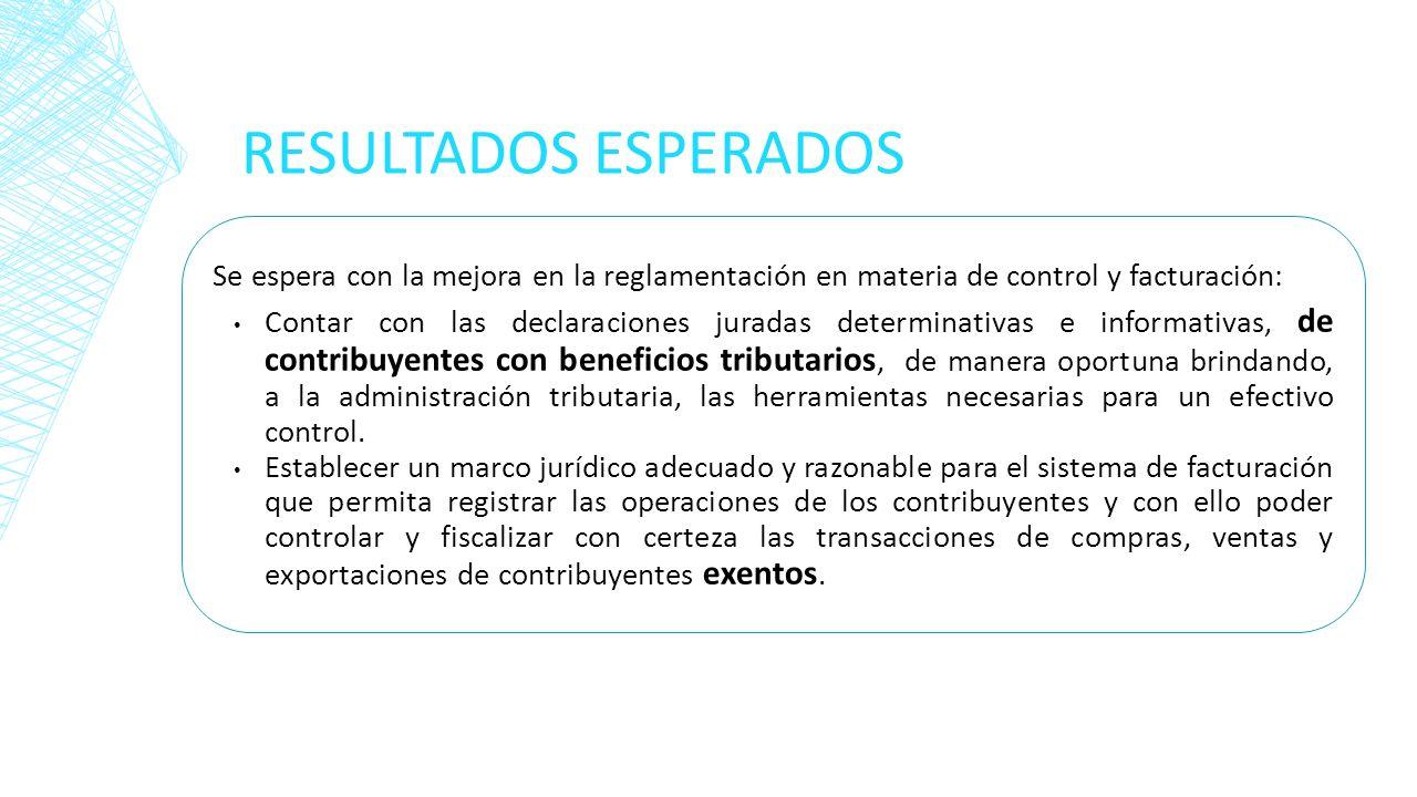 RESULTADOS ESPERADOS Se espera con la mejora en la reglamentación en materia de control y facturación: