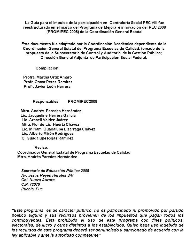 La Guía para el impulso de la participación en Contraloría Social PEC VIII fue reestructurado en el marco del Programa de Mejora e innovación del PEC 2008 (PROMIPEC 2008) de la Coordinación General Estatal