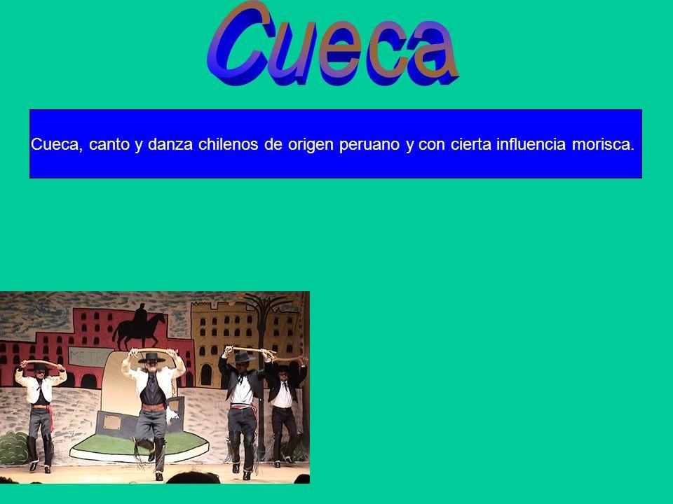 Cueca Cueca, canto y danza chilenos de origen peruano y con cierta influencia morisca.