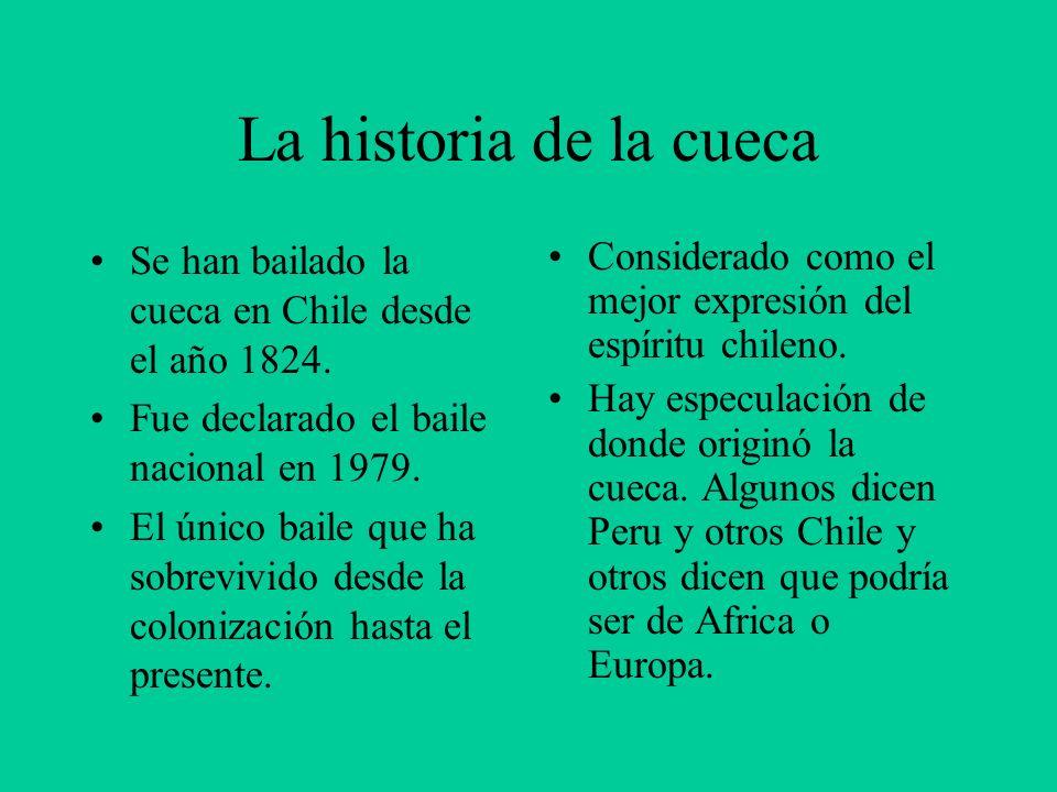 La historia de la cueca Se han bailado la cueca en Chile desde el año 1824. Fue declarado el baile nacional en 1979.