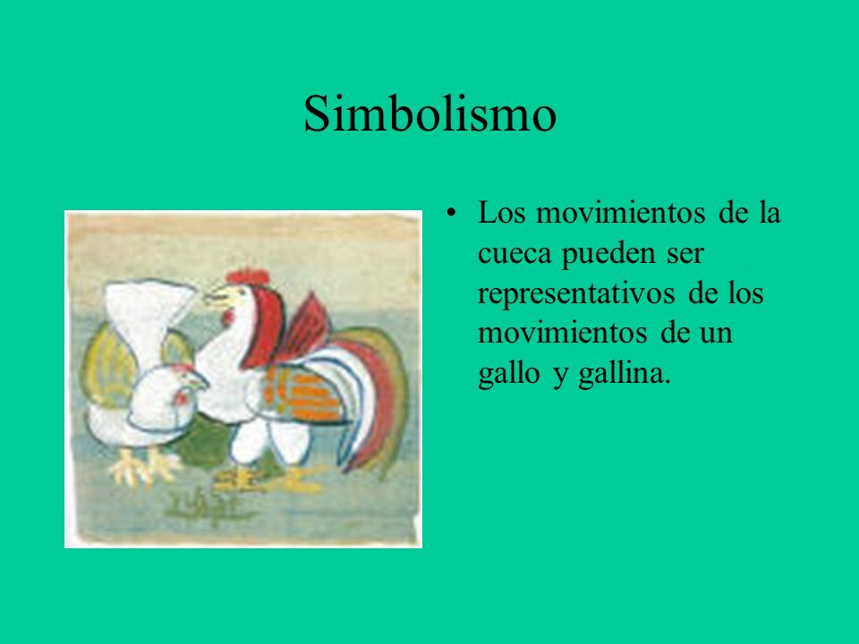 Simbolismo Los movimientos de la cueca pueden ser representativos de los movimientos de un gallo y gallina.