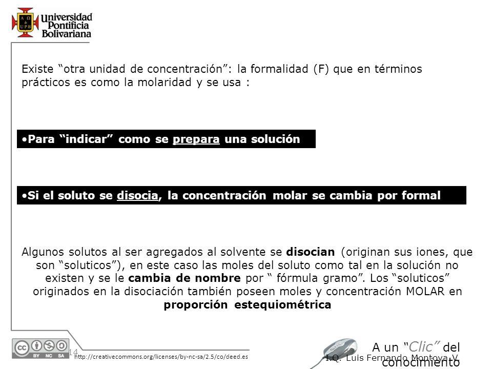 Existe otra unidad de concentración : la formalidad (F) que en términos prácticos es como la molaridad y se usa :