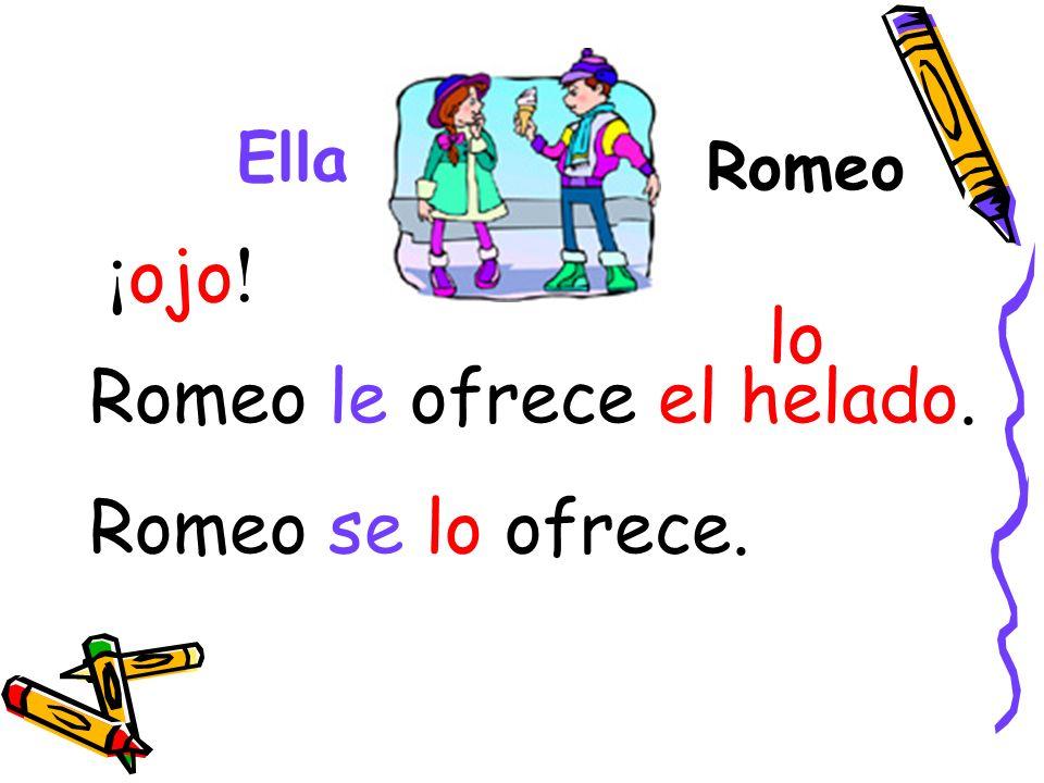 Romeo le ofrece el helado. Romeo se lo ofrece.