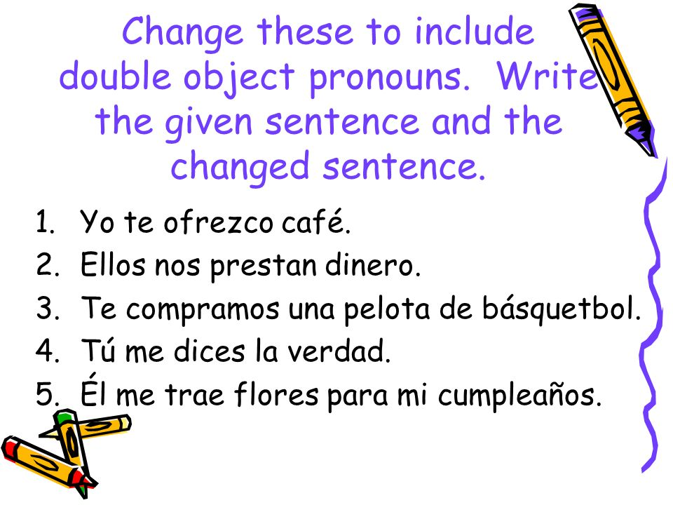 Change these to include double object pronouns