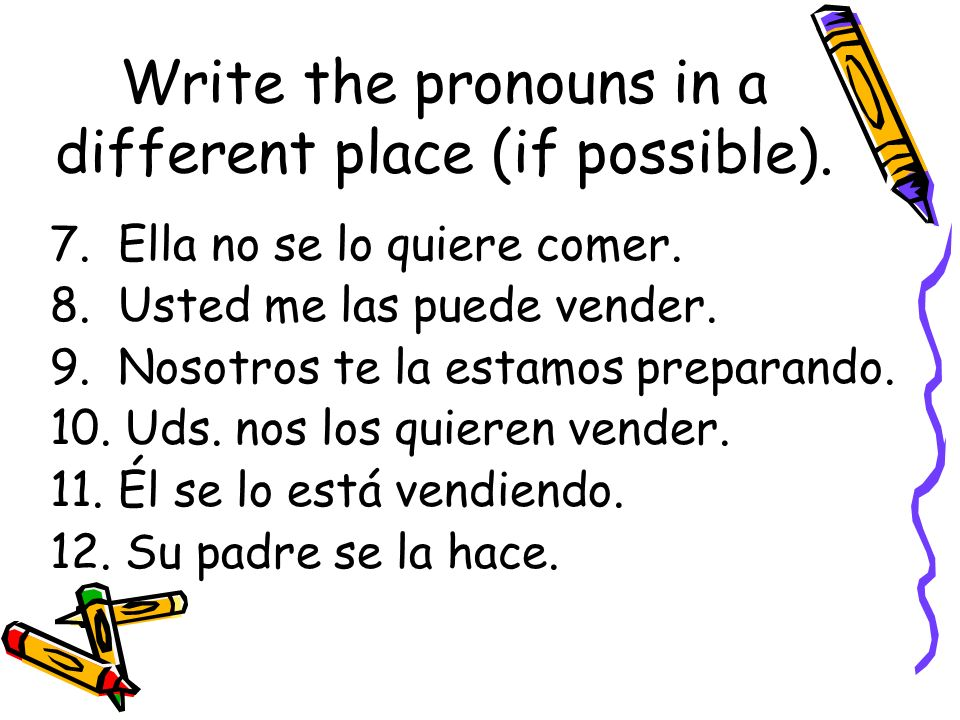 Write the pronouns in a different place (if possible).