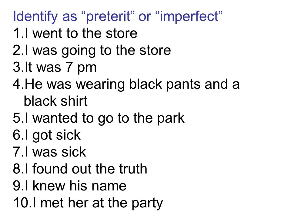 Identify as preterit or imperfect