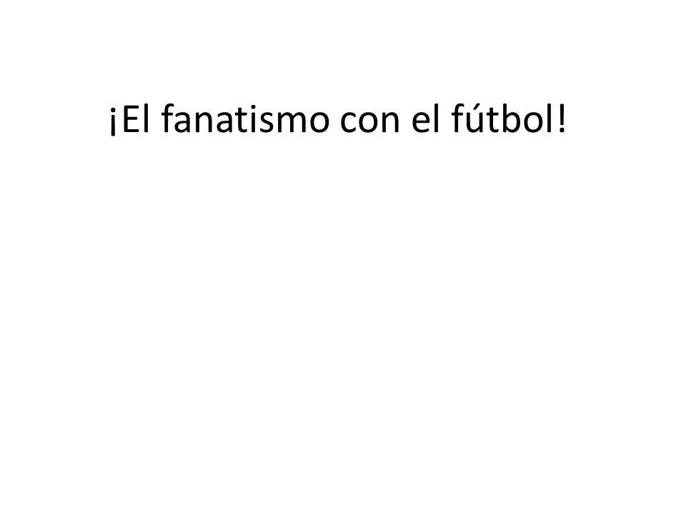 ¡El fanatismo con el fútbol!