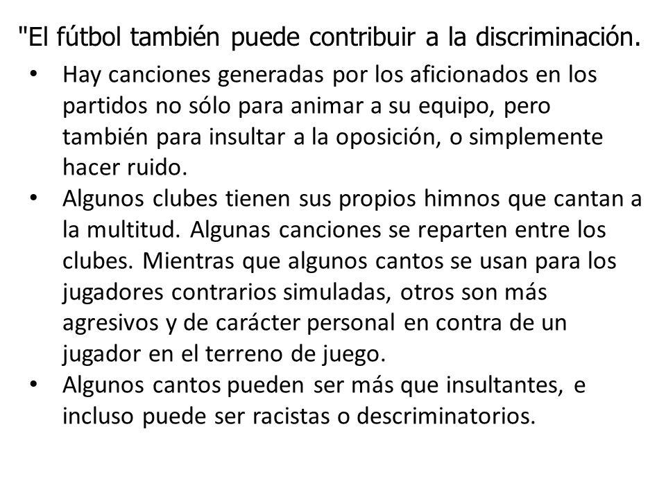 El fútbol también puede contribuir a la discriminación.
