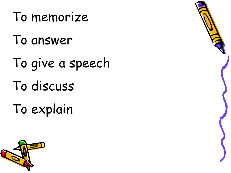 To memorize To answer To give a speech To discuss To explain