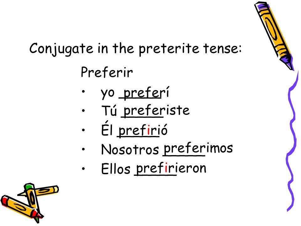 Conjugate in the preterite tense: