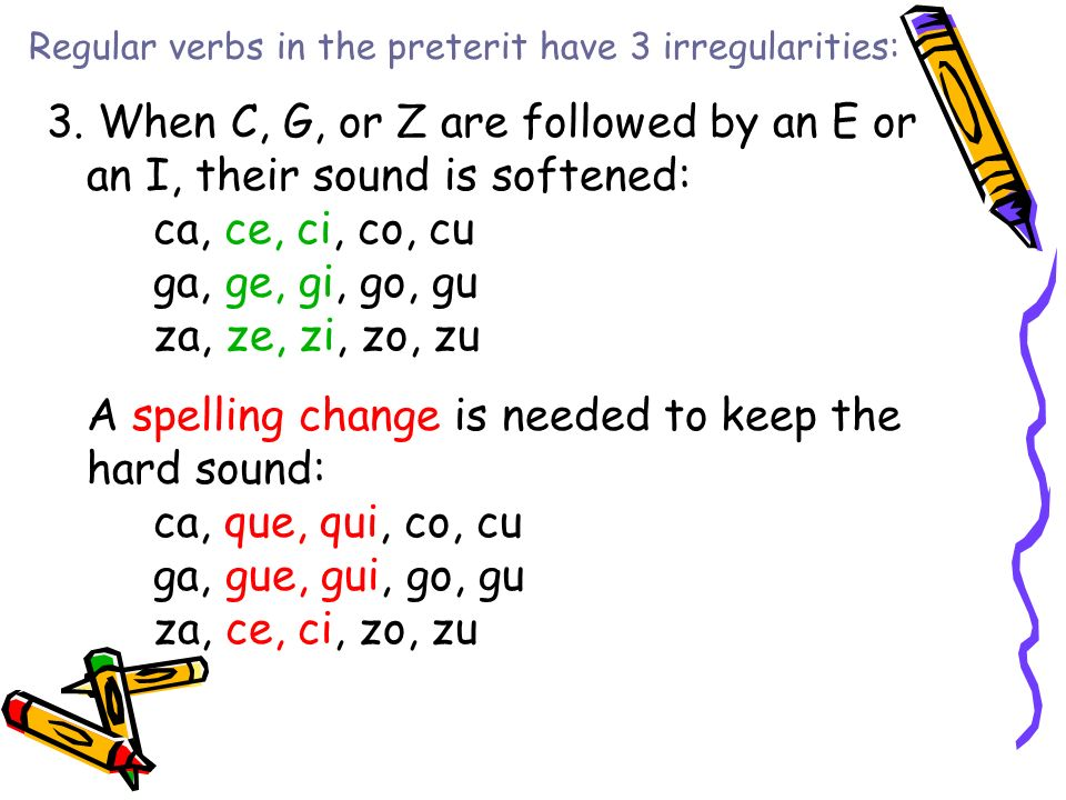 Regular verbs in the preterit have 3 irregularities:
