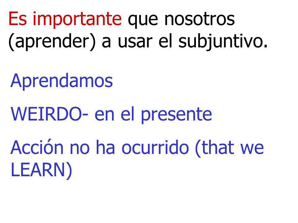 Es importante que nosotros (aprender) a usar el subjuntivo.