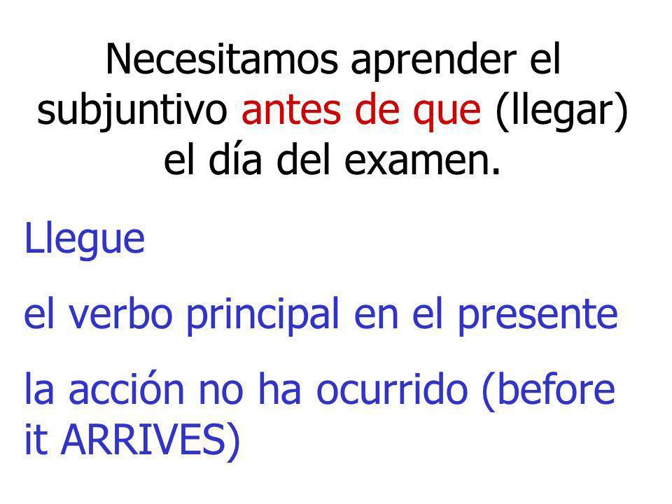 Necesitamos aprender el subjuntivo antes de que (llegar) el día del examen.