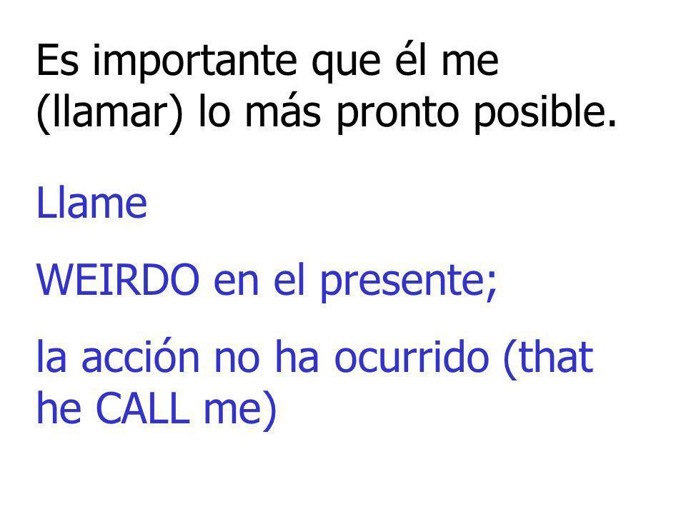 Es importante que él me (llamar) lo más pronto posible.