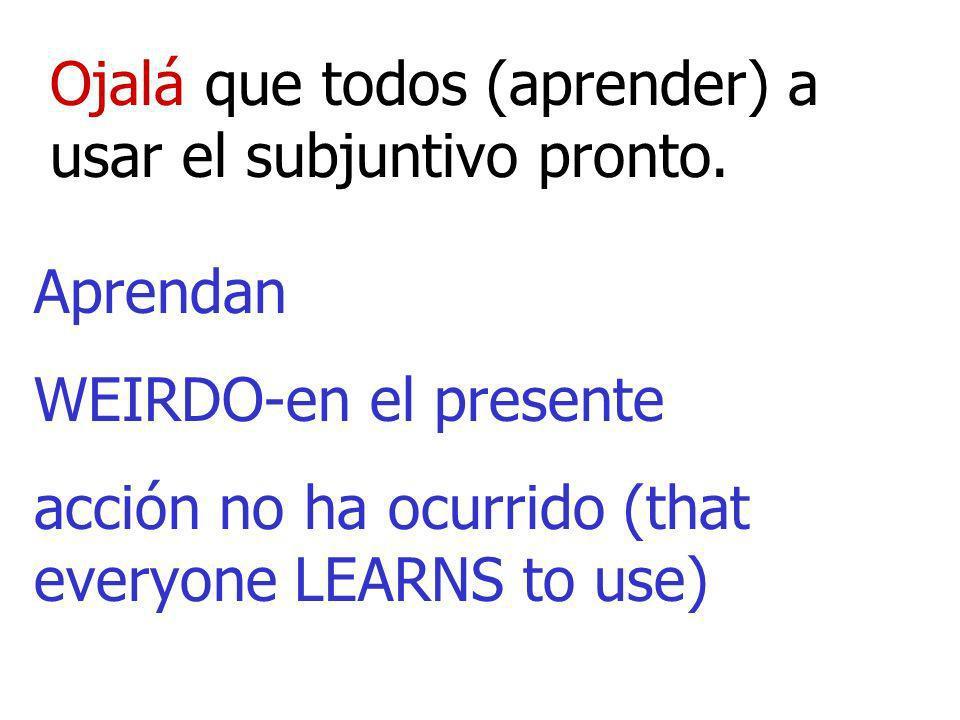 Ojalá que todos (aprender) a usar el subjuntivo pronto.