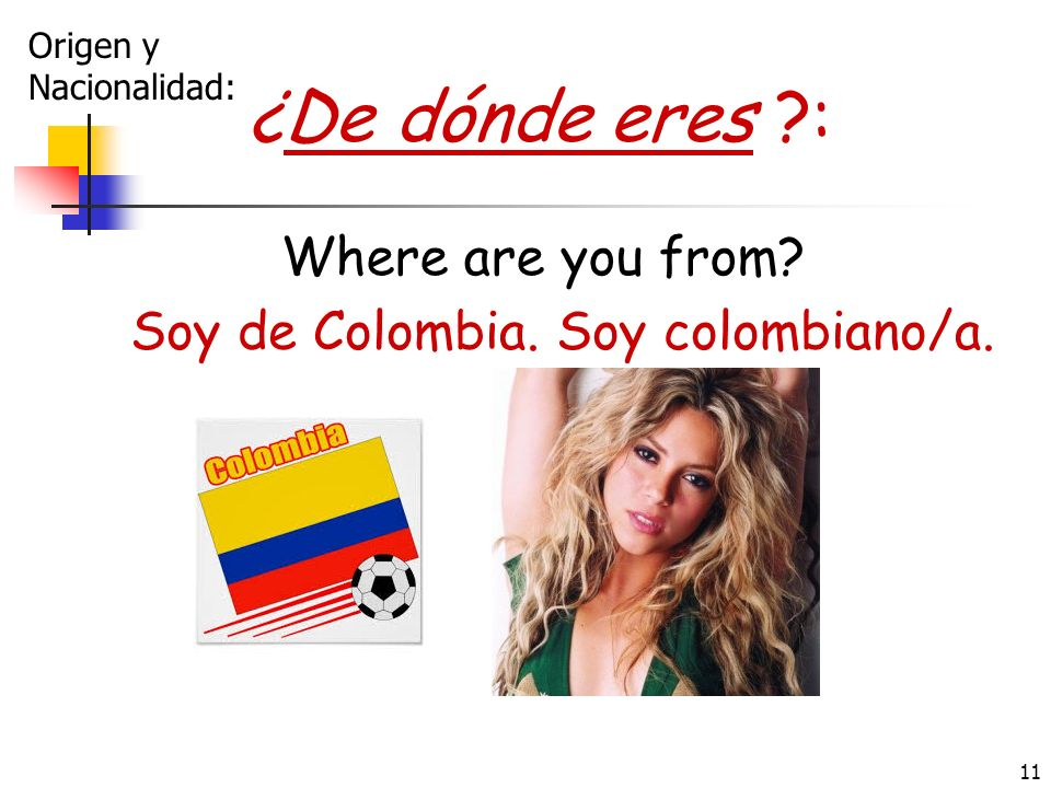 Soy de Colombia. Soy colombiano/a.