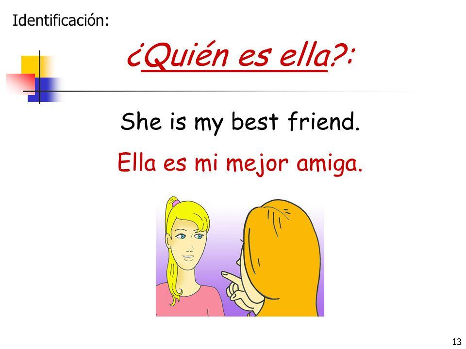 ¿Quién es ella : She is my best friend. Ella es mi mejor amiga.