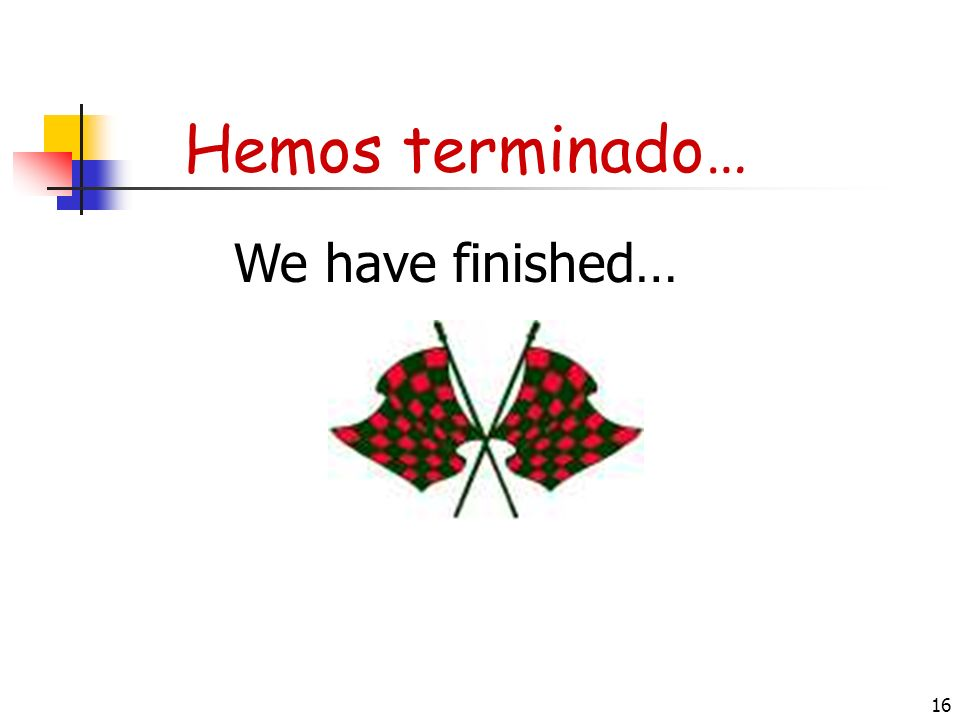 Hemos terminado… We have finished…