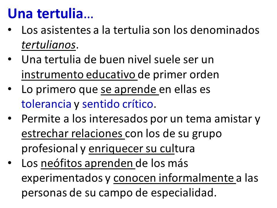 Una tertulia… Los asistentes a la tertulia son los denominados tertulianos.