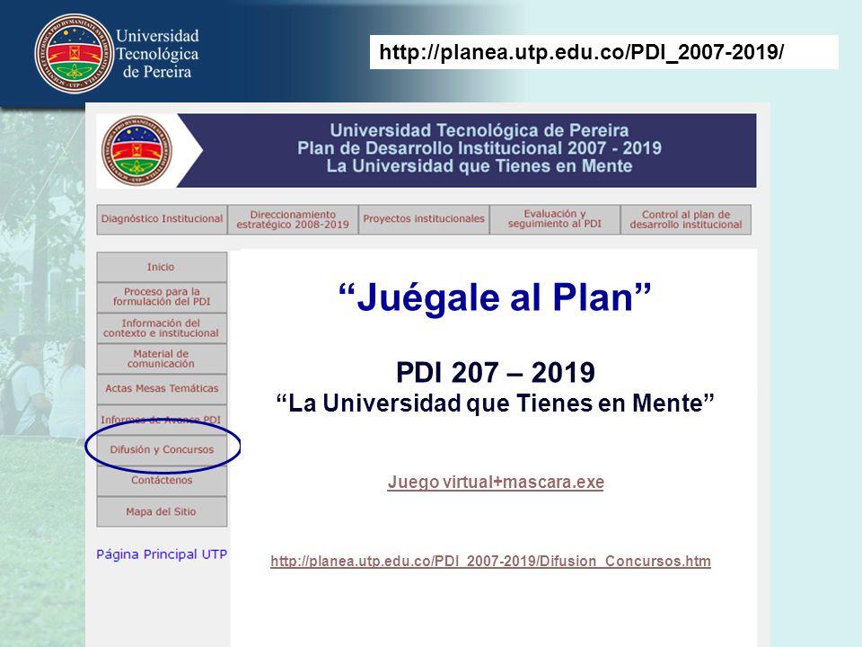 Juégale al Plan PDI 207 – 2019 La Universidad que Tienes en Mente