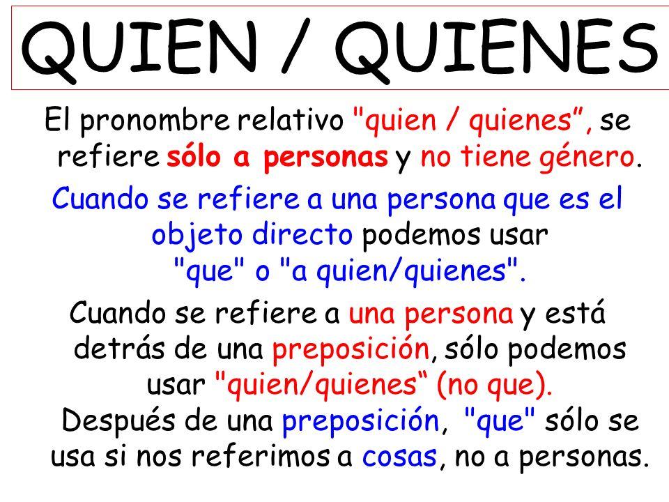 QUIEN / QUIENES El pronombre relativo quien / quienes , se refiere sólo a personas y no tiene género.