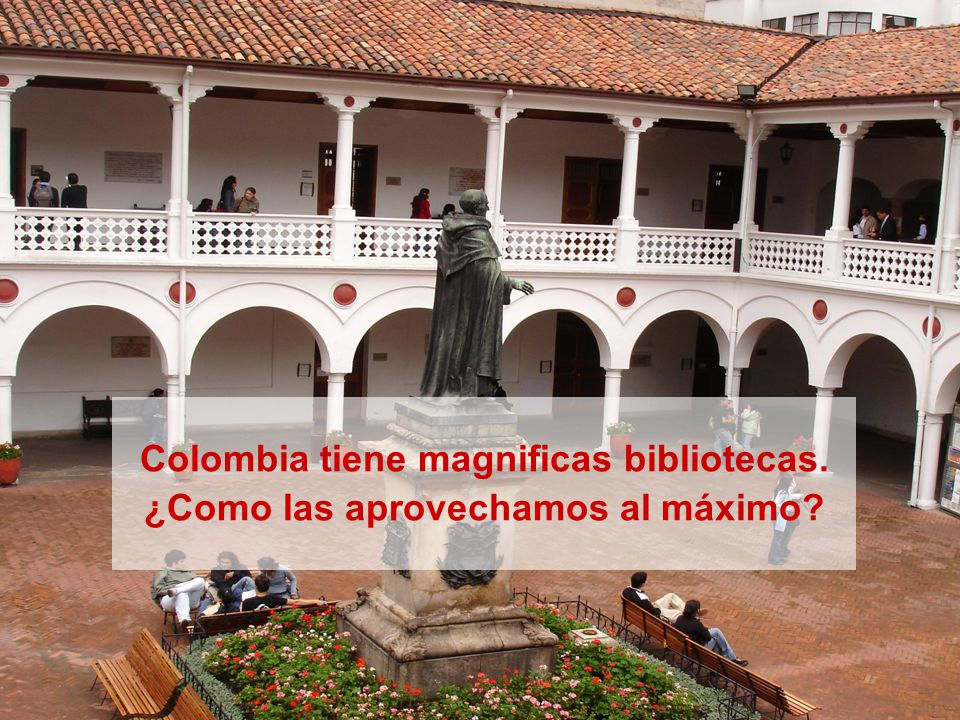 Colombia tiene magnificas bibliotecas. ¿Como las aprovechamos al máximo