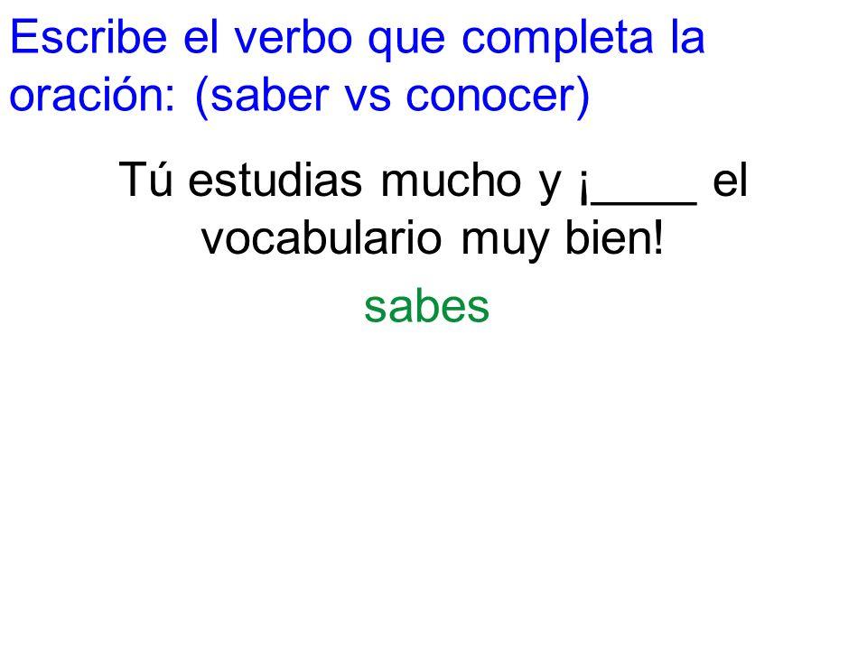 Tú estudias mucho y ¡____ el vocabulario muy bien!