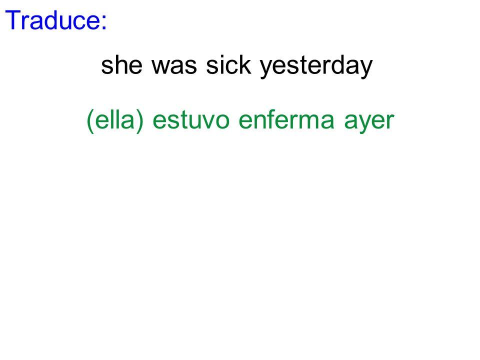(ella) estuvo enferma ayer