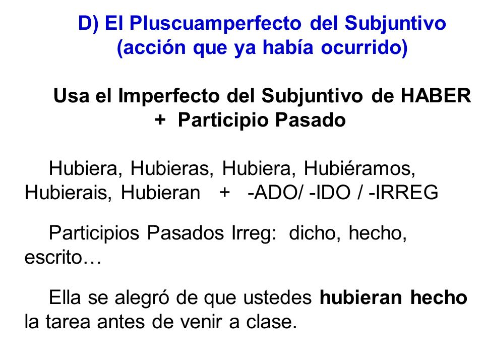 D) El Pluscuamperfecto del Subjuntivo (acción que ya había ocurrido)
