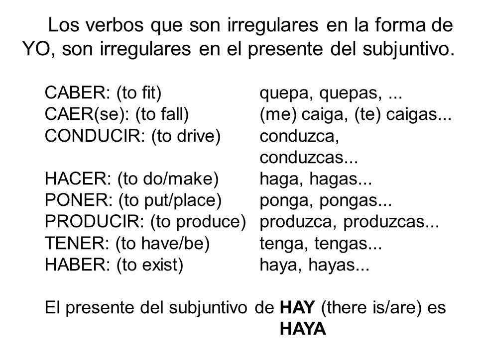 Los verbos que son irregulares en la forma de YO, son irregulares en el presente del subjuntivo.