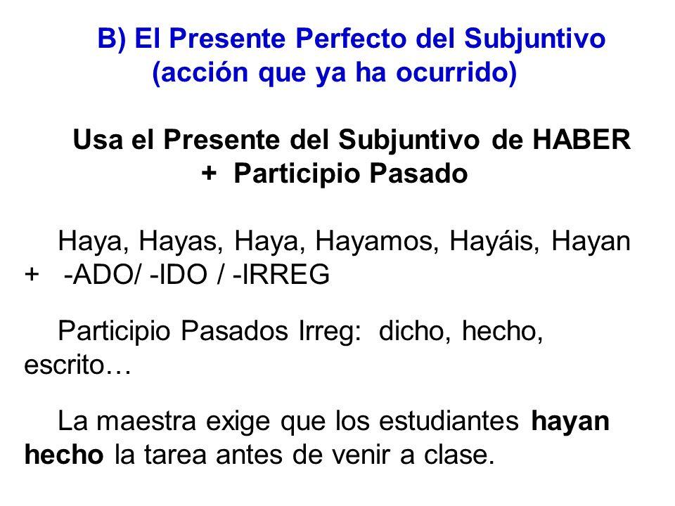 Usa el Presente del Subjuntivo de HABER + Participio Pasado